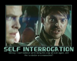 Self Interrogation --- McCoy: I can't we're doing this crap all over again, Jim! Am I a doctor or a masochist?