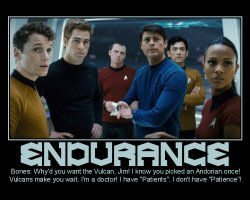 Endurance --- Bones: Why'd you want the Vulcan, Jim? I know you picked an Andorian once! Vulcans make you wait. I'm a doctor! I have 'Patients'. I don't have 'Patience'!