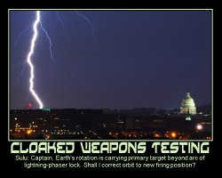 Cloaked Weapons Testing --- Sulu: Captain, Earth's rotation is carrying primary target beyond arc of lightning-phaser lock. Shall I correct orbit to new firing position?