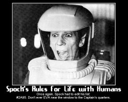Spock's Rules for Life with Humans --- Once again, Spock had to edit his list: #2A95. Don't ever EVA near the window to the Captain's quarters.