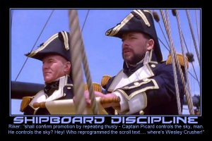 Shipboard Discipline --- Riker: shall confirm promotion by repeating thusly - Captain Picard controls the sky, man. He controls the sky? Hey! Who reprogrammed the scroll text.... where's Wesley Crusher!
