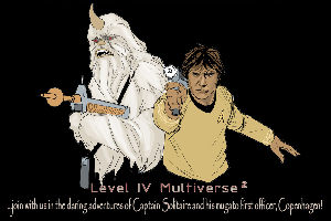 Level IV Multiverse2 --- ...join with us in the daring adventures of Captain Solitaire and his mugato first officer, Copenhagen!
