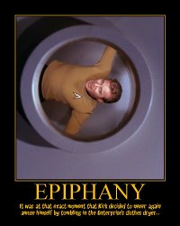 Epiphany --- It was at that exact moment that Kirk decided to never again amuse himself by tumbling in the Enterprise's clothes dryer...