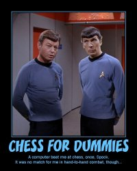 Chess for Dummies --- A computer beat me at chess, once, Spock. It was no match for me in hand-to-hand combat, though...