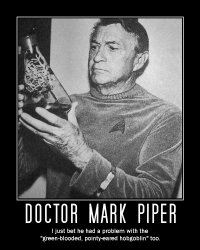 Doctor Mark Piper --- I just bet he had a problem with the 'green-blooded, pointy-eared hobgoblin' too.