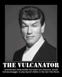 The Vulcanator --- Austrian-born body-builder turn actor turn Governor, Arnold Schwarzenegger, to play Spock's father in the new Trek Movie.