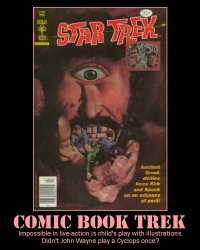 Comic Book Trek --- Impossible in live-action is child's play with illustrations. Didn't John Wayne play a Cyclops once?