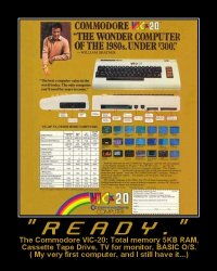 'READY.' --- The Commodore VIC-20: Total memory 5KB RAM, Cassette Tape Drive, TV for monitor, BASIC O/S. (My very first computer, and I still have it...)