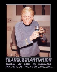 Transubstantiation --- Romulan....ale....eases....my....rheumatism. Lord....help....me. I'm....talkin'....like....Jim....