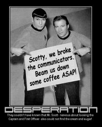Desperation --- They couldn't have known that Mr. Scott - nervous about loosing the Captain and First Officer - also could not find the cream and sugar!